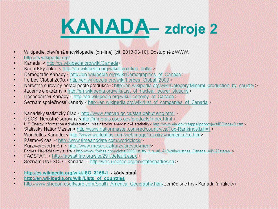 KANADA– zdroje 2 Wikipedie, otevřená encyklopedie. [on-line]. [cit. 2013-03-10]. Dostupné z WWW: http://cs.wikipedia.org/